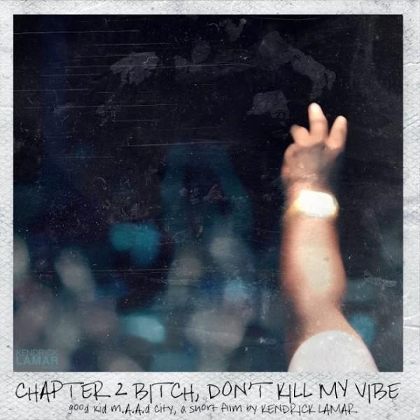 Kendrick Lamar – Bitch, Don't Kill My Vibe